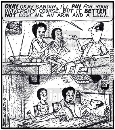 amputate cartoon humor: 'OKAY, okay Sandra, I'll PAY for your University course. But it BETTER NOT cost me an arm and a leg!...'