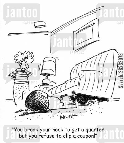 clipping coupons cartoon humor: You break your neck to get a quarter, but you refuse to clip a coupon!