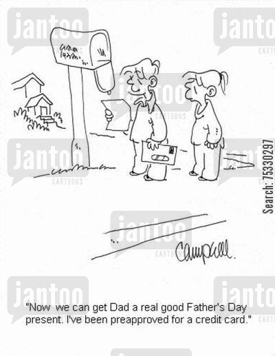 loaner cartoon humor: 'Now we can get Dad a real good Father's Day present. I've been preapproved for a credit card.'