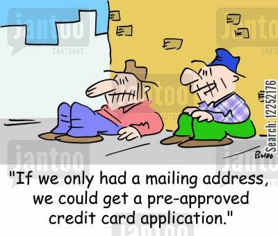 mailing address cartoon humor: 'If we only had a mailing address, we could get a pre-approved credit card application.'