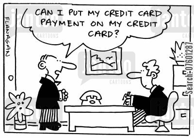 loaned money cartoon humor: 'Can I put my credit card payment on my credit card?'