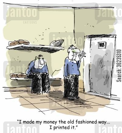 laundering cartoon humor: I made my money the old fashioned way... I printed it.