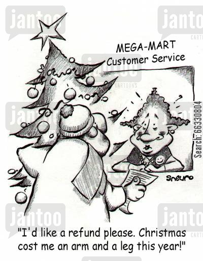 retail store cartoon humor: I'd like a refund please. Christmas cost me an arm and a leg this year!