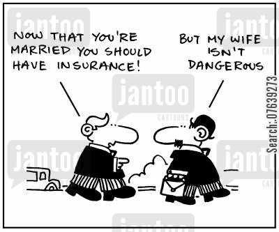 insurance payout cartoon humor: 'Now that you're married you should have insurance.' - 'But my wife isn't dangerous.'
