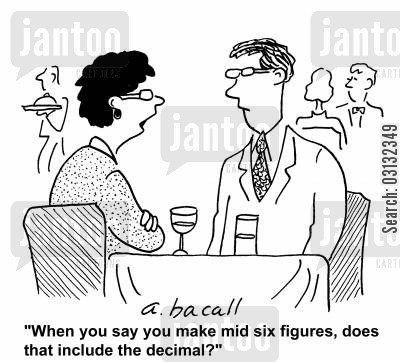 six figures cartoon humor: 'When you say yiu make mid six figures, does that include the decimal?'