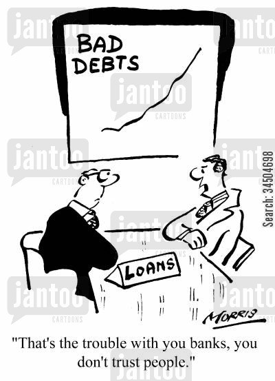 distrustful cartoon humor: That's the trouble with you banks, you don't trust people.