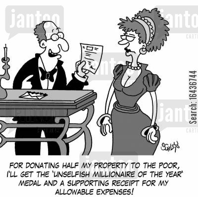 charity donation cartoon humor: 'For donating half my property to the poor, I'll get the 'Unselfish Millionaire of the Year' medal and a supporting receipt for my allowable expenses!'