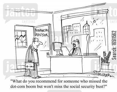 dot coms cartoon humor: 'What do you recommend for someone who missed the dot-com boom but won't miss the social security bust?'