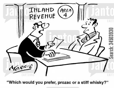 preparing cartoon humor: Inland Revenue, Area 4 - Which would you prefer, Prozac or a stiff whiskey?