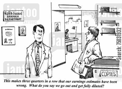 analyze cartoon humor: 'This makes three quarters in a row that our earnings estimates have been wrong. What do you say we go out and get fully diluted?'