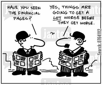 declines cartoon humor: 'Have you seen the financial pages?' - 'Yes, things are going to get a lot worse before the get worse.'
