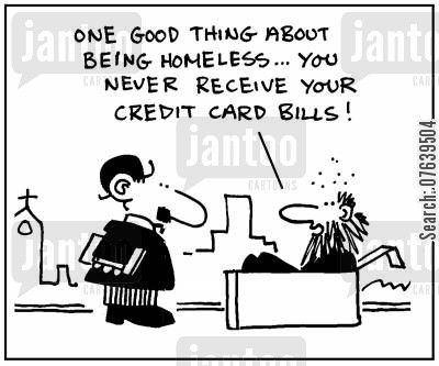 billing addresses cartoon humor: 'One good thing about being homeless, you never receive your credit card bills.'