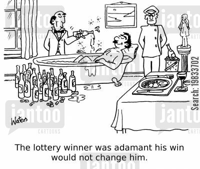 lotteries cartoon humor: The lottery winner was adamant his win would not change him!