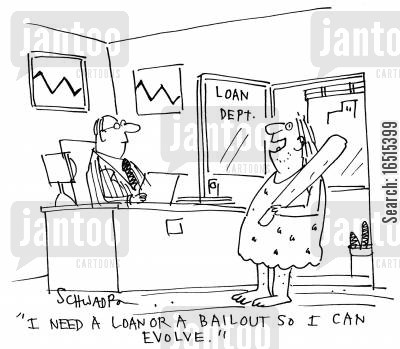 bailed out cartoon humor: 'I need a loan or a bailout so I can evolve,'