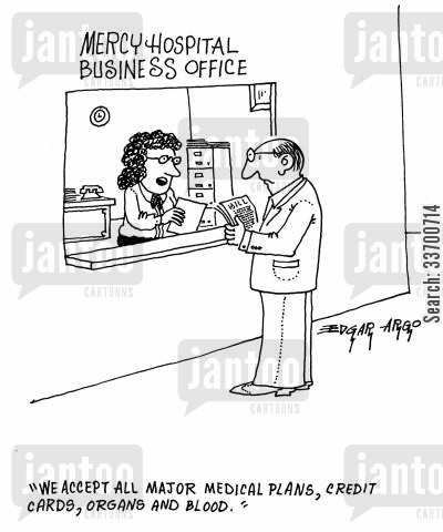 ripping off cartoon humor: 'Mercy Business Hospital Office' - 'We accept all major medical plans, credit cards, organs and blood.'