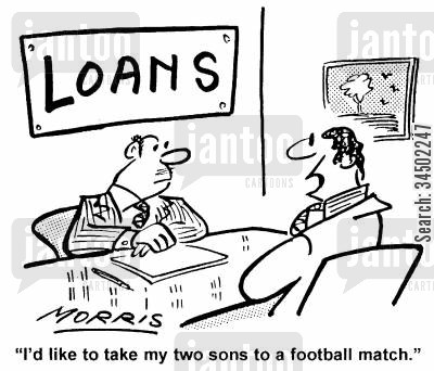 personal loan cartoon humor: I'd like to take my two sons to a football match.