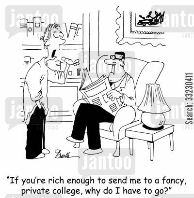 private school cartoon humor: 'If you're rich enough to send me to a fancy, private college, why do I have to go?'