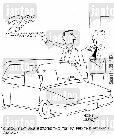 showroom cartoon humor: 'Sorry, that was before the fed raised the interest rates.'