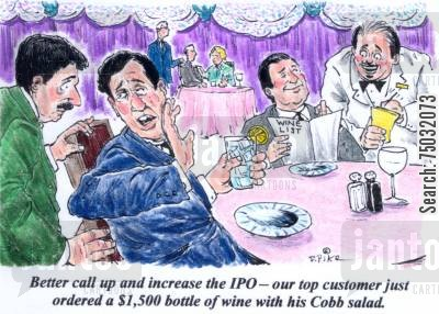 ipo cartoon humor: 'Better call up and increase the IPO -- our top customer just ordered a $1,500 bottle of wine with his Cobb salad.'