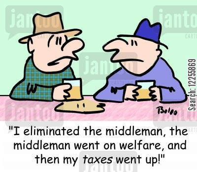 middleman cartoon humor: 'I eliminated the middleman, the middleman went on welfare, and then my taxes went up!'