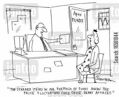 price fluctuations cartoon humor: The starred item in our portfolio of funds mean the price fluctuations could cause heart attacks.
