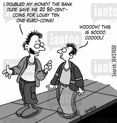 foreign currencies cartoon humor: 'I doubled my money! The bank dude gave me 20 50-cent-coins for lousy ten one-euro-coins!'