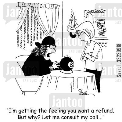 ball gazing cartoon humor: 'I'm getting the feeling you want a refund. But why? Let me consult my ball...'