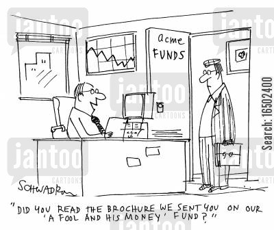 a fool and his money cartoon humor: 'Did you read the brochure we sent you on our 'A Fool And His Money' fund?'