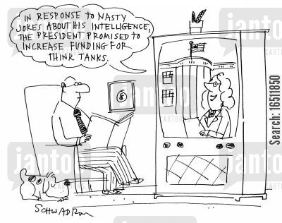 increased funding cartoon humor: 'In response to nasty jokes about his intelligence, the president promised to increase funding for think tanks.'