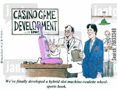 slot machine cartoon humor: 'We've finally developed a hybrid slot machine-roulette wheel-sports book.'