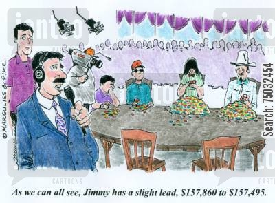 broadcasting cartoon humor: 'As we can all see, Jimmy has a slight lead, $157,860 to $157,495.'