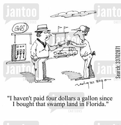 gallons cartoon humor: 'I haven't paid four dollars a gallon since I bought that swamp land in Florida.'