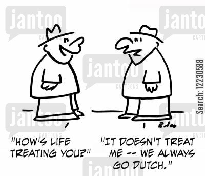 split the bill cartoon humor: 'How's life treating you?'  'It doesn't treat me — we always go Dutch.'