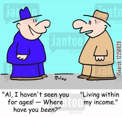 living within means cartoon humor: 'Al, I haven't seen you for ages! -- Where have you been?', 'Living within my income.'