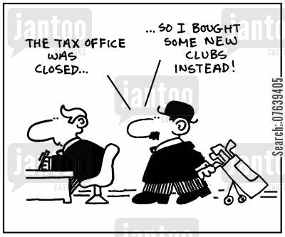 tax office cartoon humor: 'The tax office was closed, so I bought some new clubs instead.'