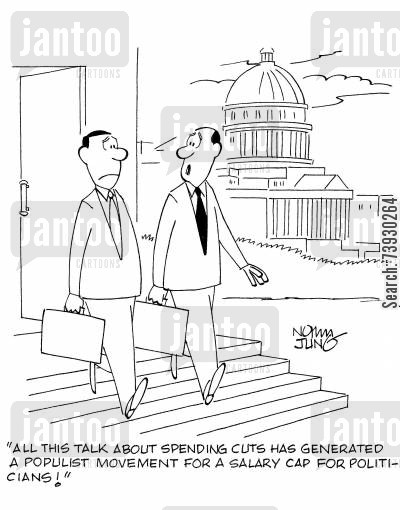 salary caps cartoon humor: 'All this talk about spending cuts has generated a populist movement for a salary cap for politicians!'