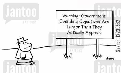 budgeted cartoon humor: Sign - 'Warning: Government Spending Objectives Are Larger Than They Actually Appear.'