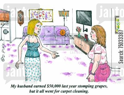 carpet cleaning cartoon humor: 'My husband earned $50,000 last year stomping grapes, but it all went for carpet cleaning.'