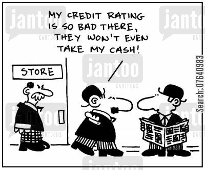 cash payment cartoon humor: 'My credit rating is so bad there, they won't even take my cash.'
