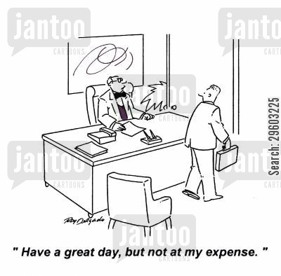morales cartoon humor: 'Have a great day, but not at my expense.'