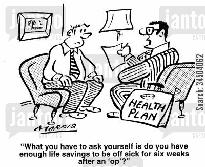looking ahead cartoon humor: What you have to ask yourself is do you have enough life savings to be off sick for six weeks after an 'op'?