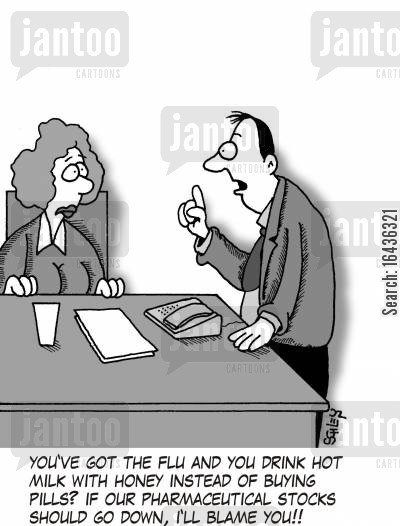 flu treatment cartoon humor: 'You've got the flu and you drink hot milk with honey instead of buying pills? If our pharmaceutical stocks should go down, I'll blame you!!'