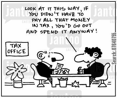 spin doctor cartoon humor: 'Look at it this way, if you didn't have to pay all that money in tax, you'd go out and spend it anyway.'