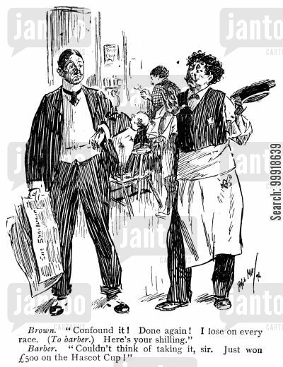 gambler cartoon humor: Brown: 'Confound it! Done again! I lose on every race. Here's your shilling.' Barber: 'Couldn't think of taking it, sir. Just won £500 on te Hascot Cup!'