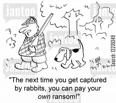 blood sports cartoon humor: 'The next time you get captured by rabbits, you can pay your own ransom!'