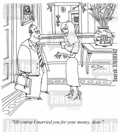 marrying for money cartoon humor: 'Of course I married you for your money, dear.'