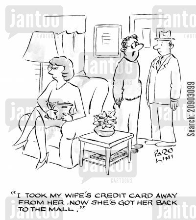big spenders cartoon humor: 'I took my wife's credit card away from her. Now she's got her back to the mall.'