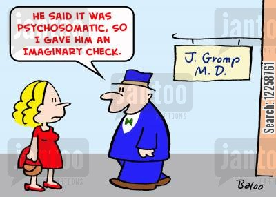 psychosomatic cartoon humor: 'He said it was psychosomatic, so I gave him an imaginary check.'