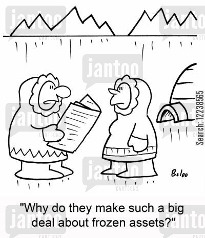 frozen assets cartoon humor: 'Why do they make such a big deal about frozen assets?'