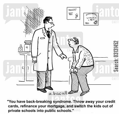 back problems cartoon humor: You have back-breaking syndrome. Throw away your credit cards, refinance your mortgage and switch the kids out of private schools into public schools.